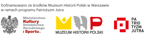 Grafika, przedstawia 3 loga: Ministerstwa Kultury Dziedzictwa Narodowego i Sportu, Muzeum Historii Polski, Patriotyzm Jutra. Nad nimi widnieje informacja: Dofinansowano ze środków Muzeum Historii Polski w Warszawie w ramach programu patriotyzm jutra.